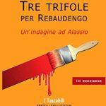 Tre trifole per Rebaudengo. Un'indagine ad Alassio  di Cristina Rava (# 2 Rebaudengo)